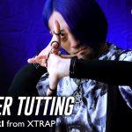 未だ進化し続けるFinger Tutting!NARI/XTRAP